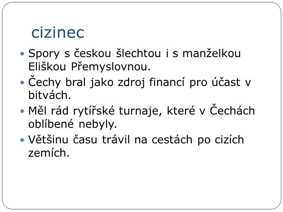 cizinec Spory s českou šlechtou i s manželkou Eliškou Přemyslovnou.