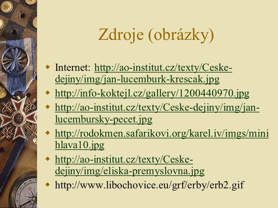 Zdroje (obrázky)  Internet: http://ao-institut.cz/texty/Ceske- dejiny/img/jan-lucemburk-krescak.jpghttp://ao-institut.cz/texty/Ceske- dejiny/img/jan-