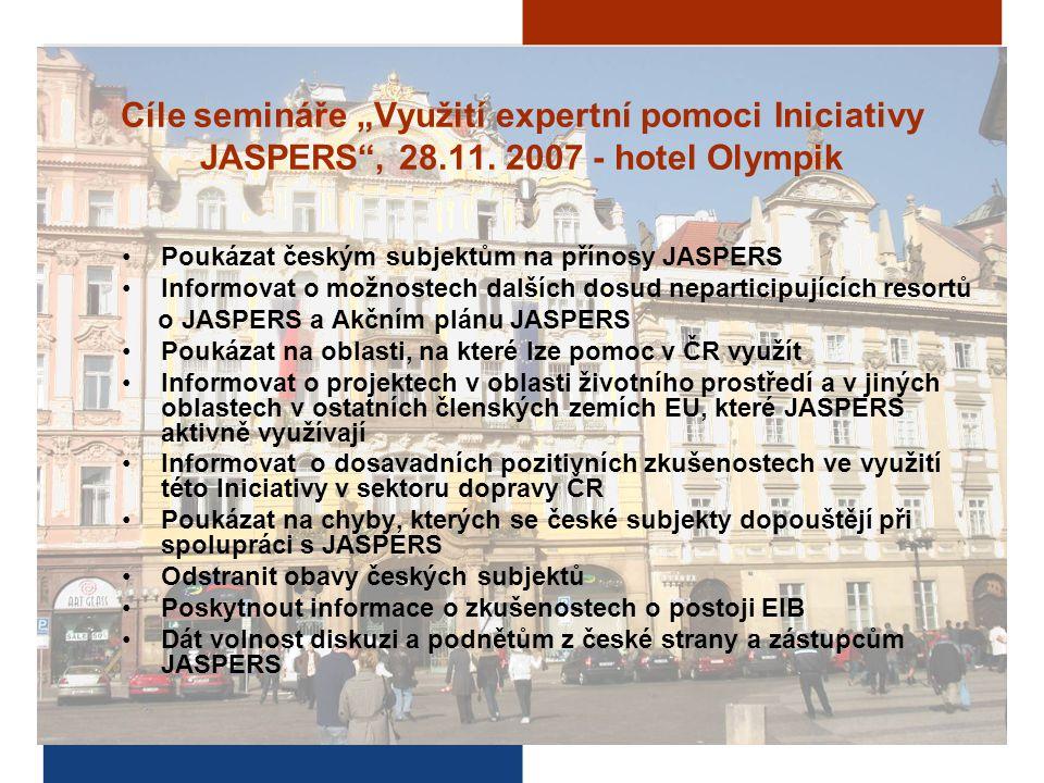 """Cíle semináře """"Využití expertní pomoci Iniciativy JASPERS"""", 28.11. 2007 - hotel Olympik Poukázat českým subjektům na přínosy JASPERS Informovat o možn"""