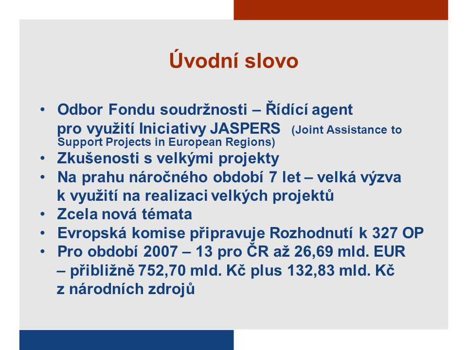 Úvodní slovo Odbor Fondu soudržnosti – Řídící agent pro využití Iniciativy JASPERS (Joint Assistance to Support Projects in European Regions) Zkušenos