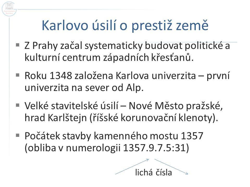 Karlovo úsilí o prestiž země  Z Prahy začal systematicky budovat politické a kulturní centrum západních křesťanů.  Roku 1348 založena Karlova univer