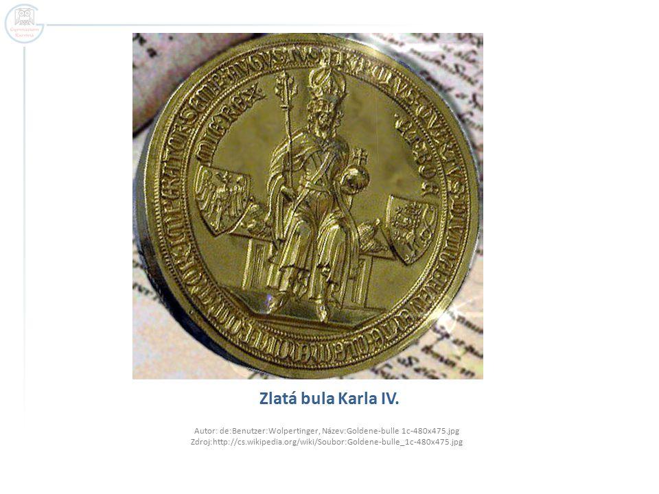 Zlatá bula Karla IV. Autor: de:Benutzer:Wolpertinger, Název:Goldene-bulle 1c-480x475.jpg Zdroj:http://cs.wikipedia.org/wiki/Soubor:Goldene-bulle_1c-48