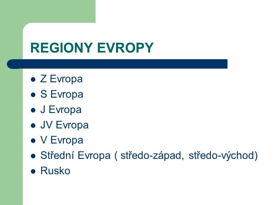 REGIONY EVROPY Z Evropa S Evropa J Evropa JV Evropa V Evropa Střední Evropa ( středo-západ, středo-východ) Rusko