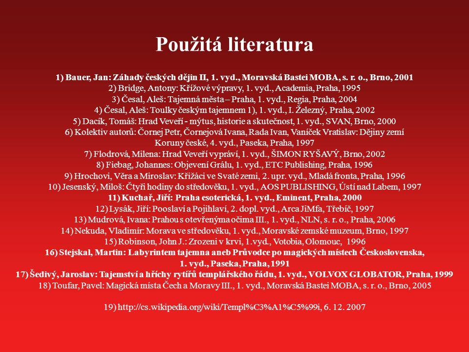 Použitá literatura 1) Bauer, Jan: Záhady českých dějin II, 1. vyd., Moravská Bastei MOBA, s. r. o., Brno, 2001 2) Bridge, Antony: Křížové výpravy, 1.