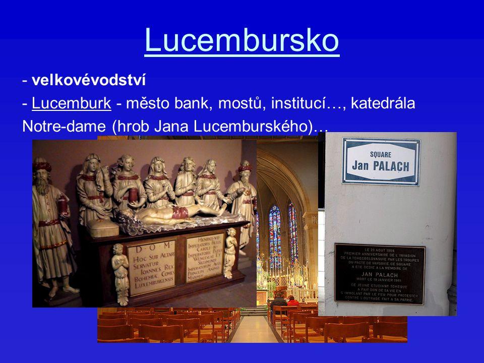 Lucembursko - velkovévodství - Lucemburk - město bank, mostů, institucí…, katedrála Notre-dame (hrob Jana Lucemburského)…