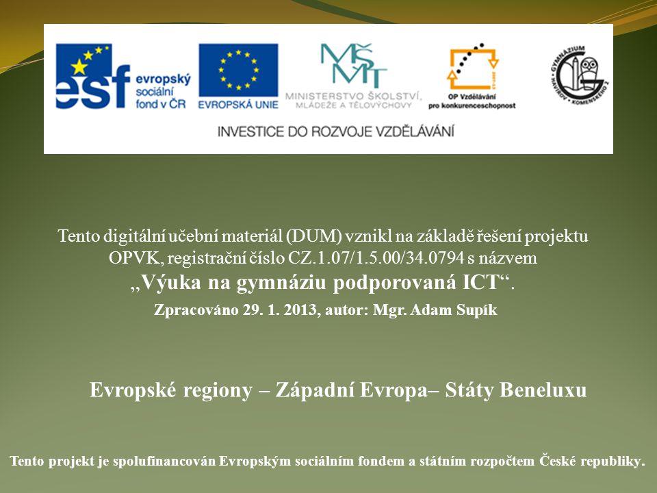 Evropské regiony – Západní Evropa– Státy Beneluxu Tento digitální učební materiál (DUM) vznikl na základě řešení projektu OPVK, registrační číslo CZ.1