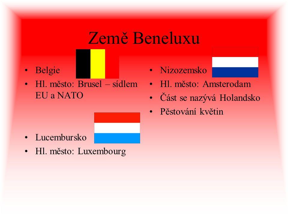 Země Beneluxu Belgie Hl. město: Brusel – sídlem EU a NATO Nizozemsko Hl. město: Amsterodam Část se nazývá Holandsko Pěstování květin Lucembursko Hl. m