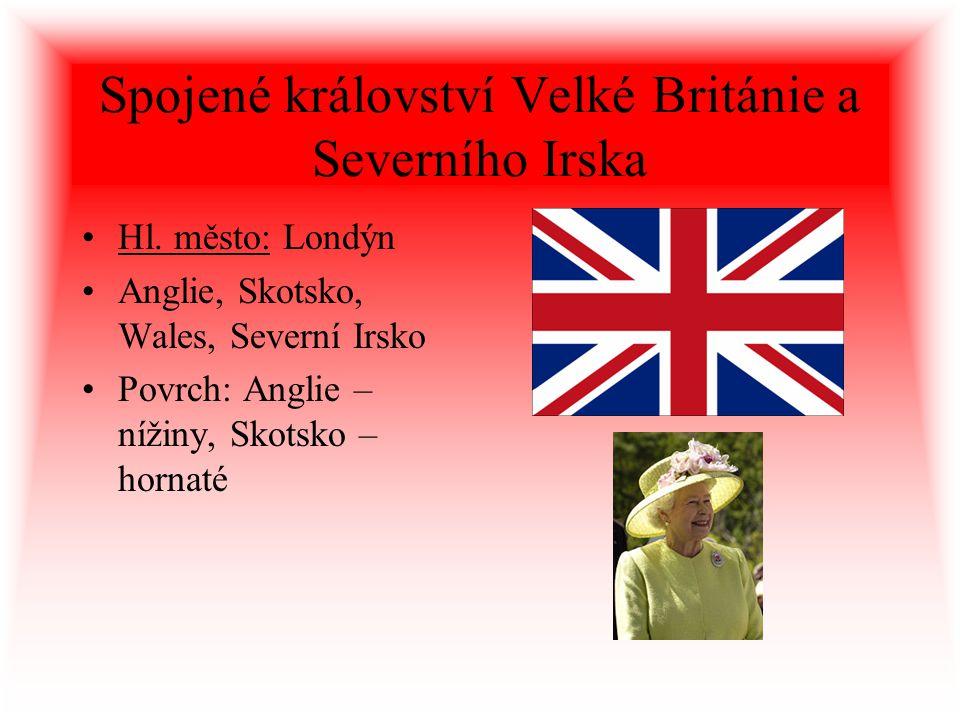 Spojené království Velké Británie a Severního Irska Hl. město: Londýn Anglie, Skotsko, Wales, Severní Irsko Povrch: Anglie – nížiny, Skotsko – hornaté