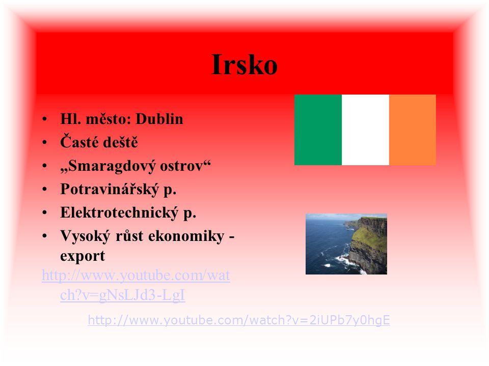 """Irsko Hl. město: Dublin Časté deště """"Smaragdový ostrov"""" Potravinářský p. Elektrotechnický p. Vysoký růst ekonomiky - export http://www.youtube.com/wat"""