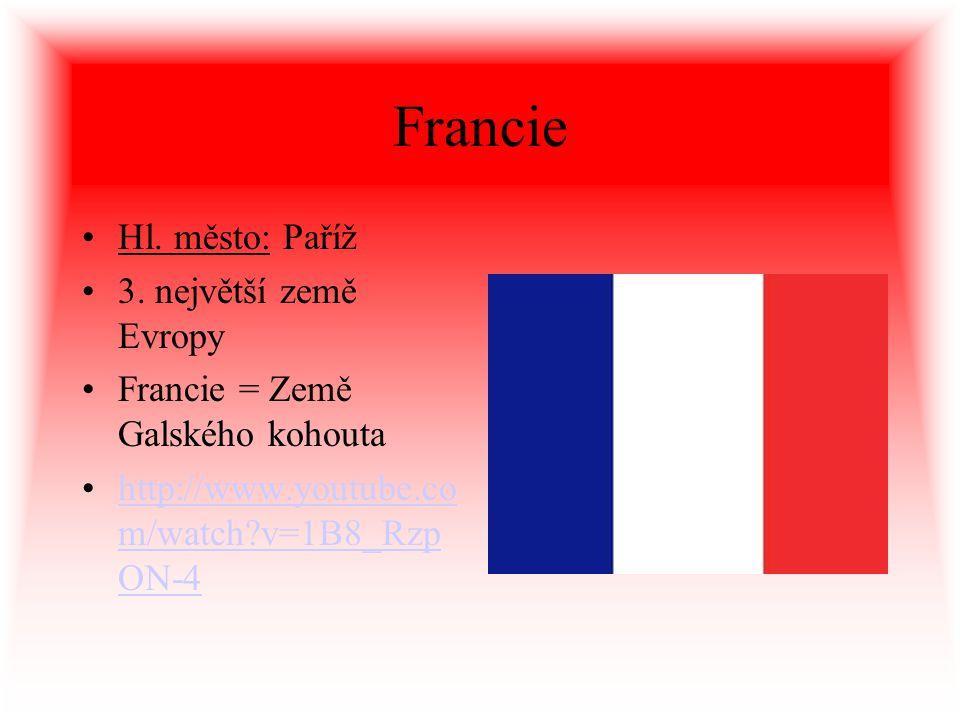 Francie Hl. město: Paříž 3. největší země Evropy Francie = Země Galského kohouta http://www.youtube.co m/watch?v=1B8_Rzp ON-4http://www.youtube.co m/w