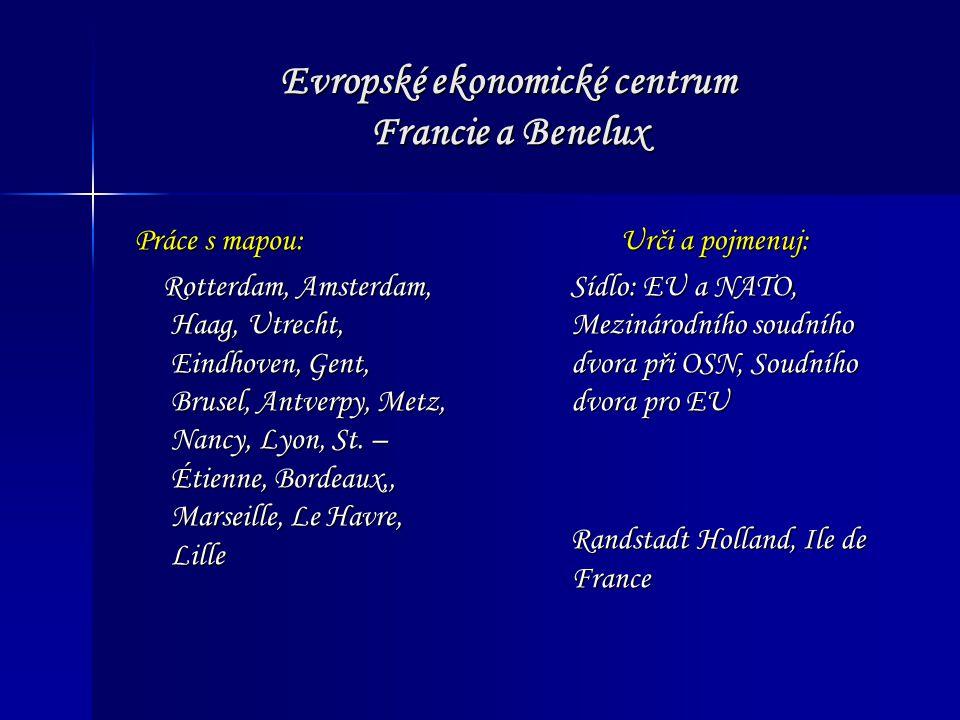 Evropské ekonomické centrum Francie a Benelux Práce s mapou: Rotterdam, Amsterdam, Haag, Utrecht, Eindhoven, Gent, Brusel, Antverpy, Metz, Nancy, Lyon, St.