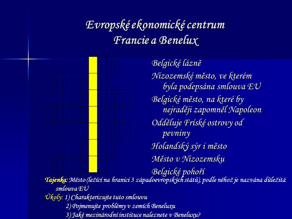 Evropské ekonomické centrum Francie a Benelux Belgické lázně Nizozemské město, ve kterém byla podepsána smlouva EU Belgické město, na které by nejraději zapomněl Napoleon Odděluje Fríské ostrovy od pevniny Holandský sýr i město Město v Nizozemsku Belgické pohoří Tajenka: Město (ležící na hranici 3 západoevropských států), podle něhož je nazvána důležitá smlouva EU Úkoly: 1) Charakterizujte tuto smlouvu 2) Pojmenujte problémy v zemích Beneluxu 3) Jaké mezinárodní instituce naleznete v Beneluxu