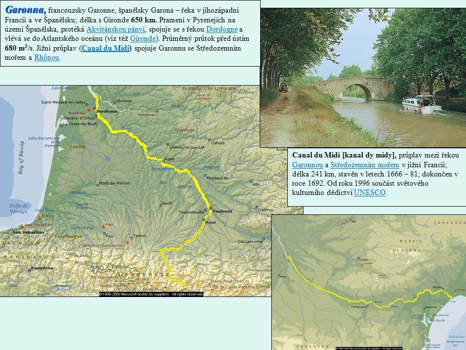 Garonna, Garonna, francouzsky Garonne, španělsky Garona – řeka v jihozápadní Francii a ve Španělsku; délka s Gironde 650 km.