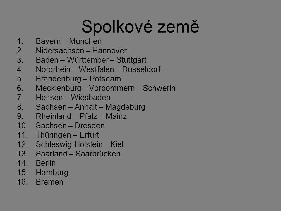 Spolkové země 1.Bayern – München 2.Nidersachsen – Hannover 3.Baden – Württember – Stuttgart 4.Nordrhein – Westfalen – Düsseldorf 5.Brandenburg – Potsd