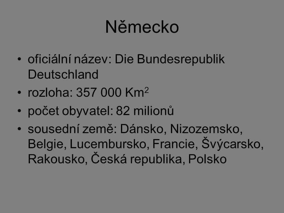 oficiální název: Die Bundesrepublik Deutschland rozloha: 357 000 Km 2 počet obyvatel: 82 milionů sousední země: Dánsko, Nizozemsko, Belgie, Lucembursk
