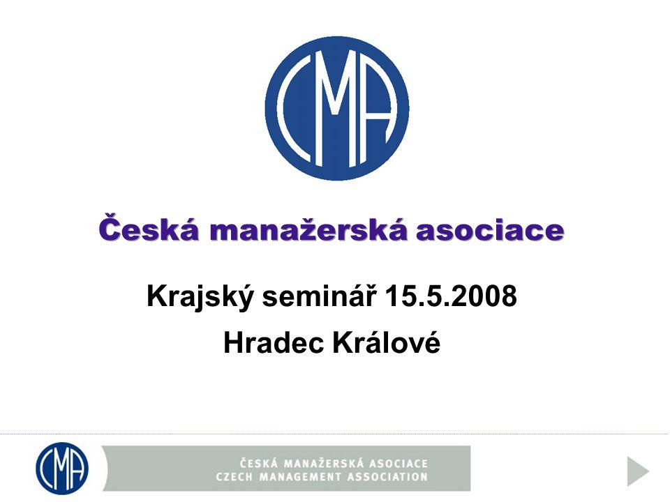 Česká manažerská asociace Krajský seminář 15.5.2008 Hradec Králové