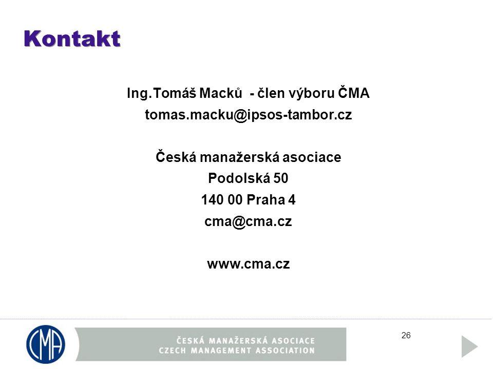 26 Kontakt Ing.Tomáš Macků - člen výboru ČMA tomas.macku@ipsos-tambor.cz Česká manažerská asociace Podolská 50 140 00 Praha 4 cma@cma.cz www.cma.cz