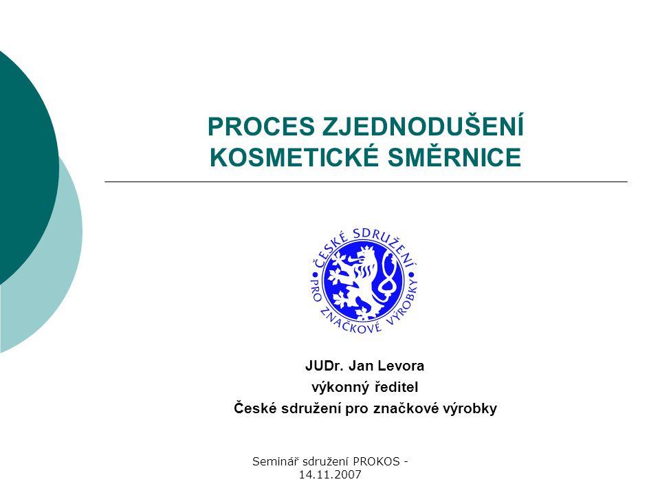 Seminář sdružení PROKOS - 14.11.2007 PROCES ZJEDNODUŠENÍ KOSMETICKÉ SMĚRNICE JUDr.
