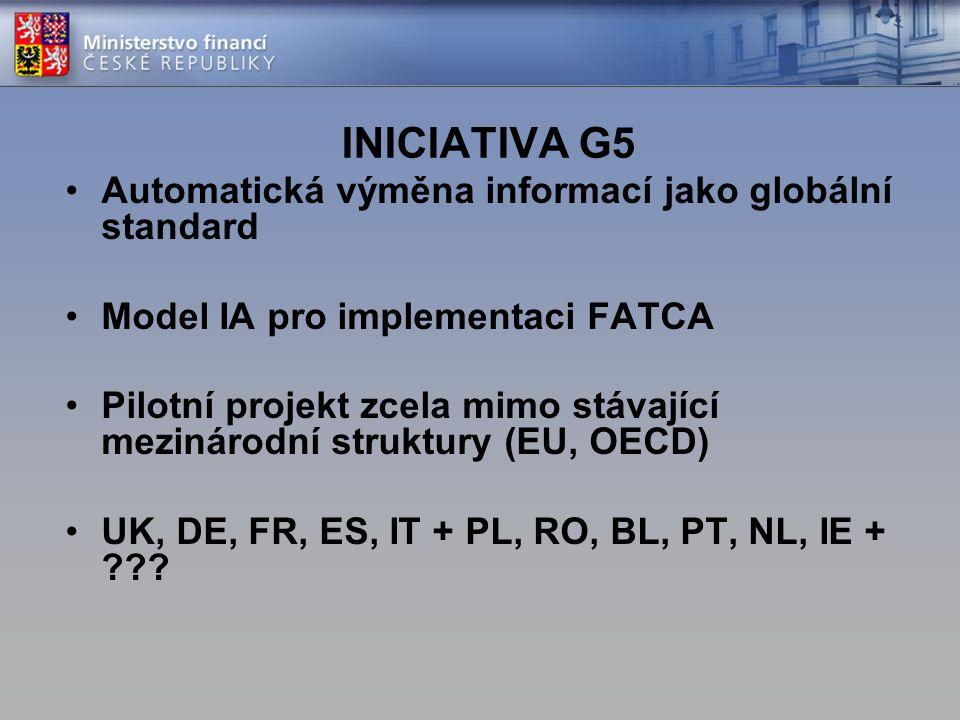 INICIATIVA G5 Automatická výměna informací jako globální standard Model IA pro implementaci FATCA Pilotní projekt zcela mimo stávající mezinárodní str