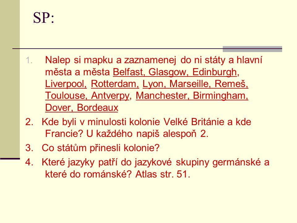 SP: 1. Nalep si mapku a zaznamenej do ni státy a hlavní města a města Belfast, Glasgow, Edinburgh, Liverpool, Rotterdam, Lyon, Marseille, Remeš, Toulo