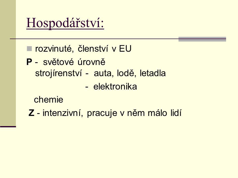Hospodářství: rozvinuté, členství v EU P - světové úrovně strojírenství - auta, lodě, letadla - elektronika chemie Z - intenzivní, pracuje v něm málo