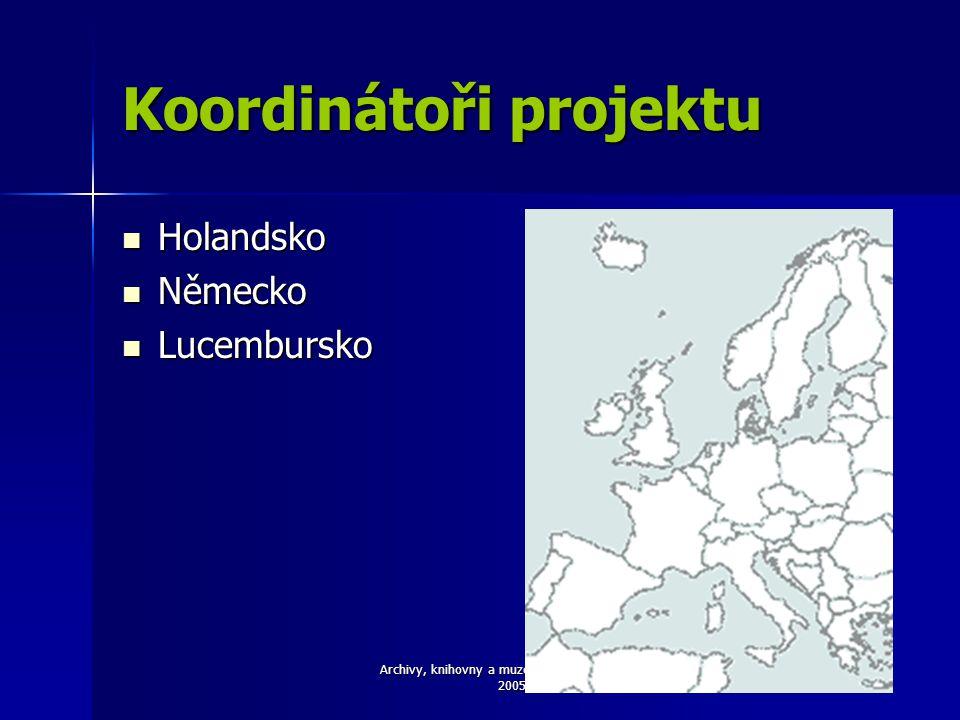 Archivy, knihovny a muzea v digitálním světě 2005 Koordinátoři projektu Holandsko Holandsko Německo Německo Lucembursko Lucembursko