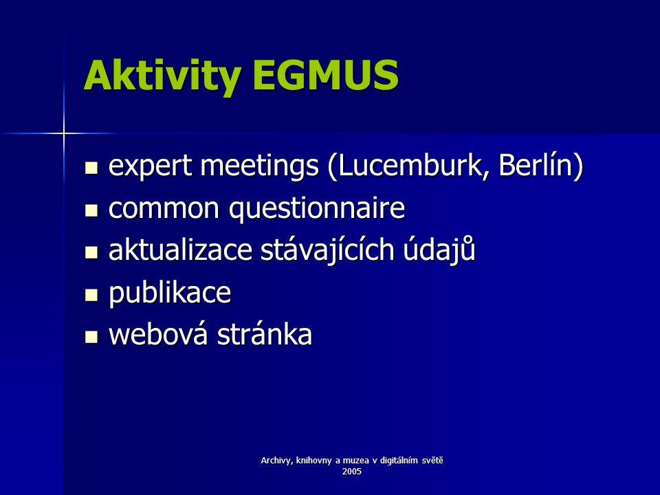 Archivy, knihovny a muzea v digitálním světě 2005 Aktivity EGMUS expert meetings (Lucemburk, Berlín) expert meetings (Lucemburk, Berlín) common questionnaire common questionnaire aktualizace stávajících údajů aktualizace stávajících údajů publikace publikace webová stránka webová stránka