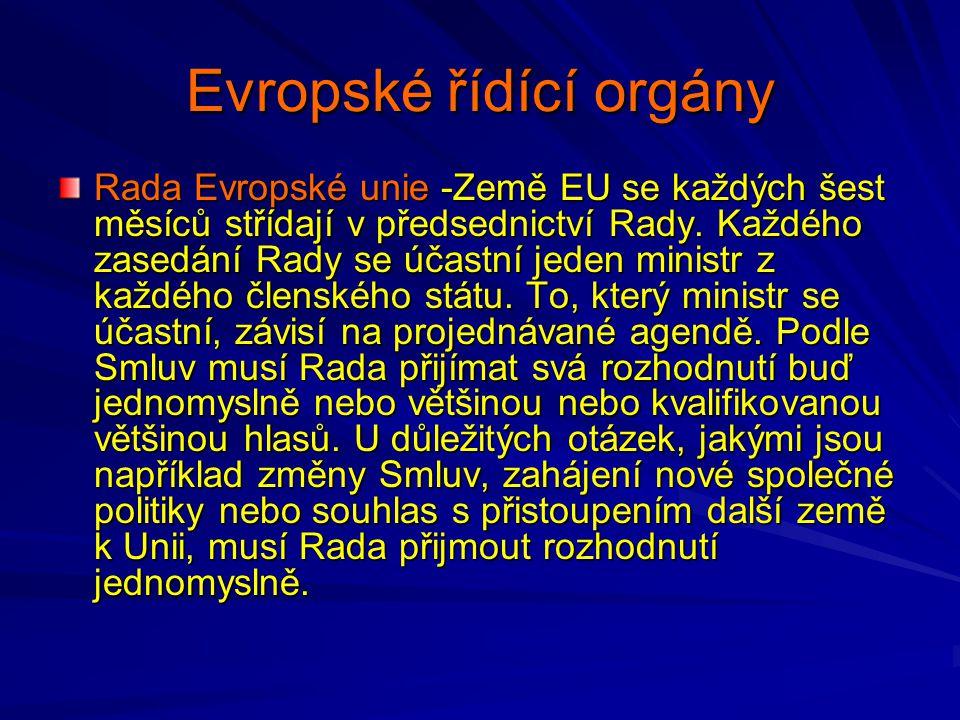 Evropské řídící orgány Rada Evropské unie -Země EU se každých šest měsíců střídají v předsednictví Rady. Každého zasedání Rady se účastní jeden minist