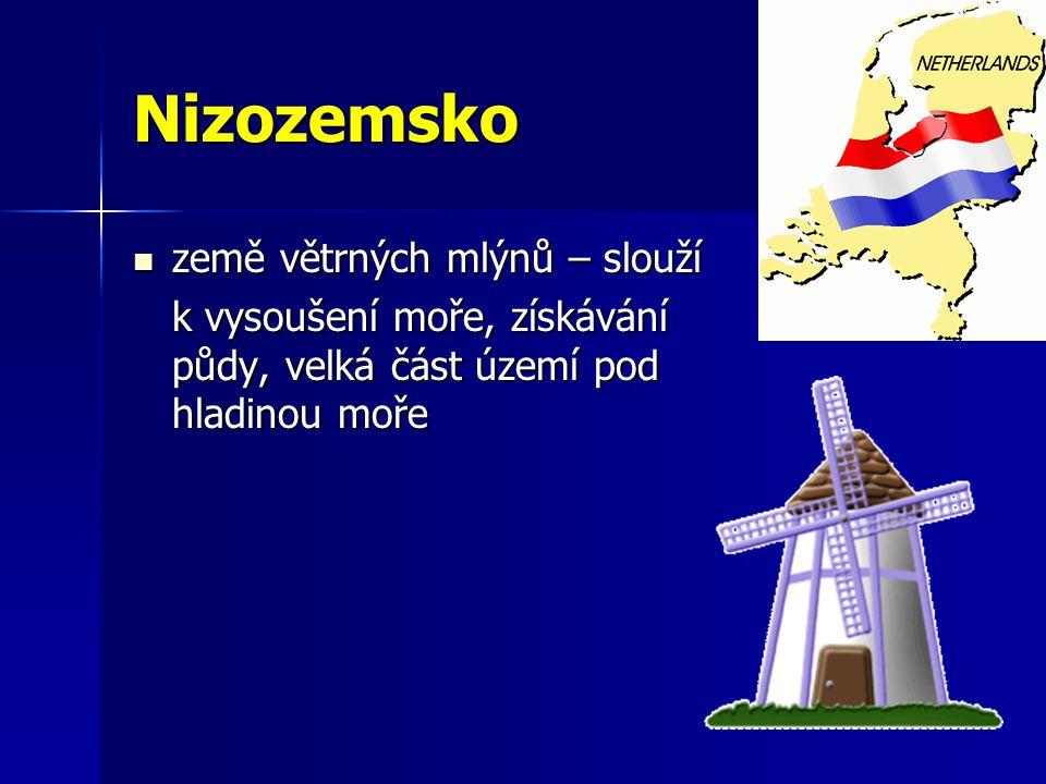 Nizozemsko země větrných mlýnů – slouží země větrných mlýnů – slouží k vysoušení moře, získávání půdy, velká část území pod hladinou moře