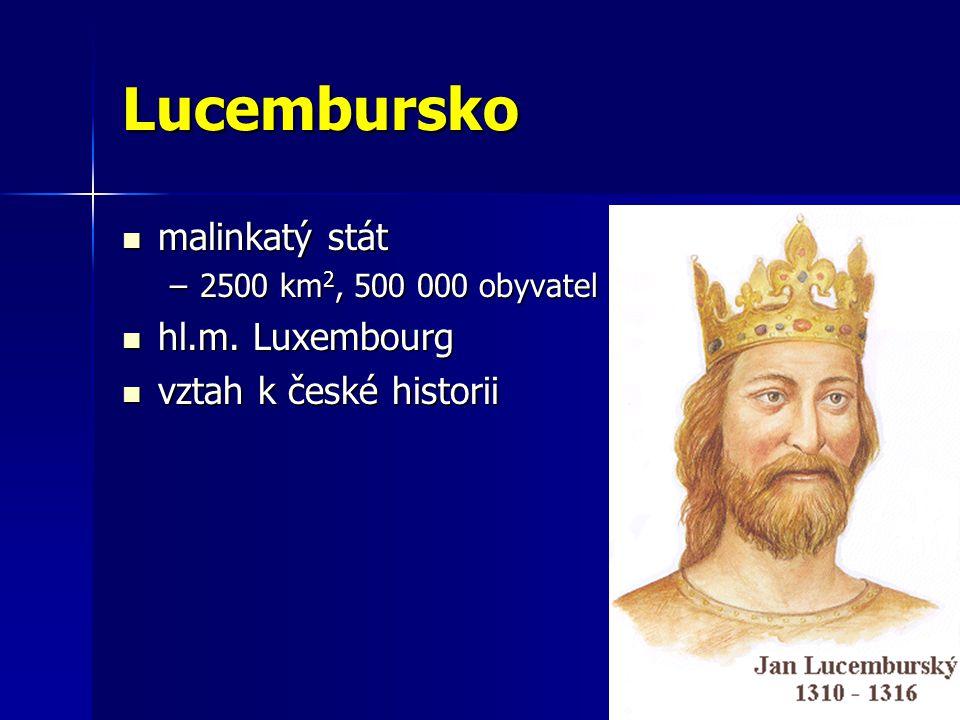Lucembursko malinkatý stát malinkatý stát –2500 km 2, 500 000 obyvatel hl.m. Luxembourg hl.m. Luxembourg vztah k české historii vztah k české historii