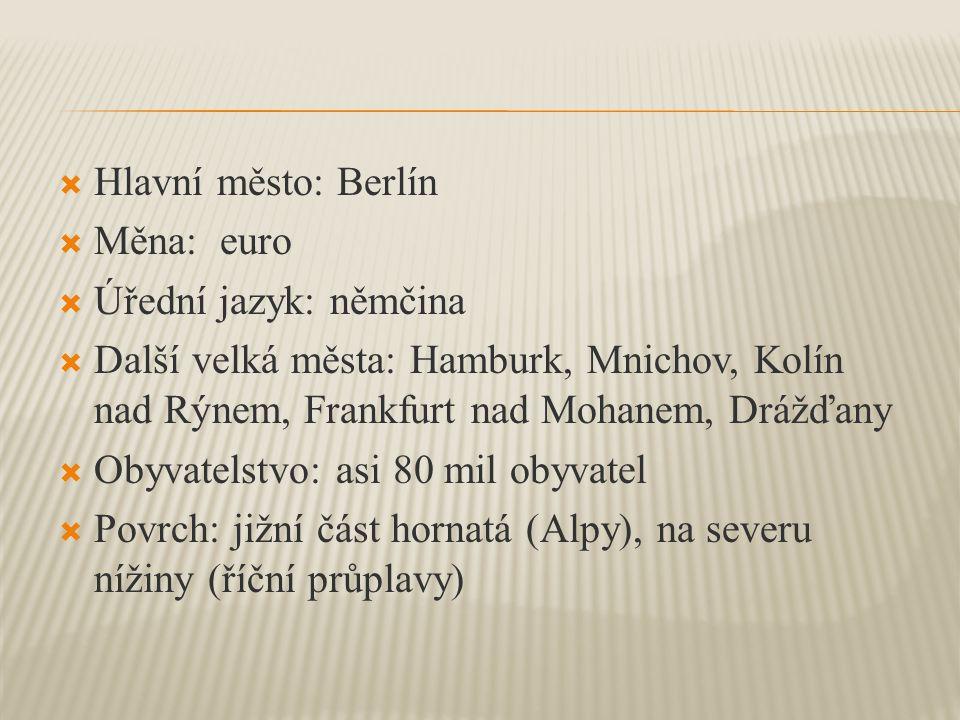  Hlavní město: Berlín  Měna: euro  Úřední jazyk: němčina  Další velká města: Hamburk, Mnichov, Kolín nad Rýnem, Frankfurt nad Mohanem, Drážďany 