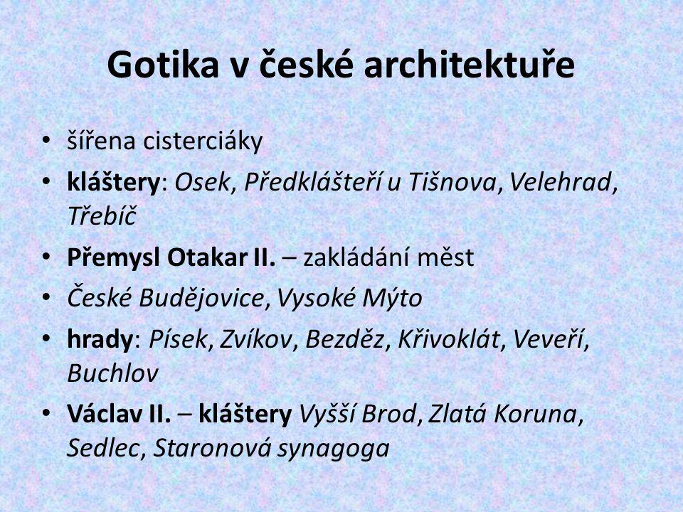 Gotika v české architektuře šířena cisterciáky kláštery: Osek, Předklášteří u Tišnova, Velehrad, Třebíč Přemysl Otakar II. – zakládání měst České Budě