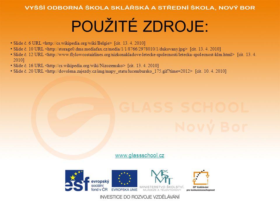 POUŽITÉ ZDROJE: www.glassschool.cz Slide č. 6 URL [cit. 13. 4. 2010] Slide č. 10 URL [cit. 13. 4. 2010] Slide č. 12 URL [cit. 13. 4. 2010] Slide č. 16