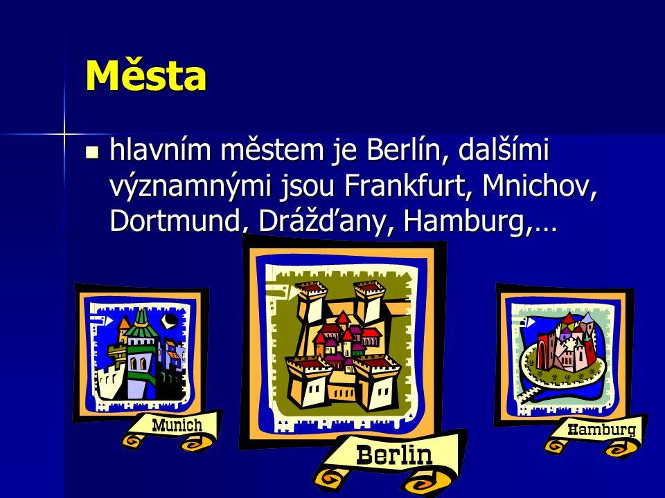 Města hlavním městem je Berlín, dalšími významnými jsou Frankfurt, Mnichov, Dortmund, Drážďany, Hamburg,… hlavním městem je Berlín, dalšími významnými jsou Frankfurt, Mnichov, Dortmund, Drážďany, Hamburg,…