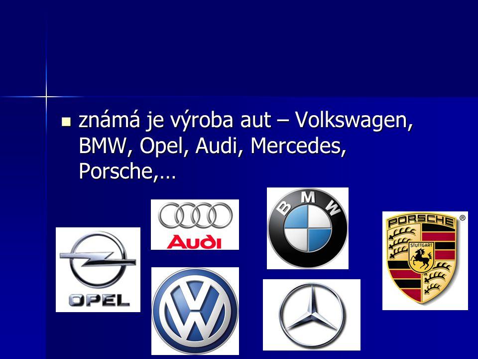 známá je výroba aut – Volkswagen, BMW, Opel, Audi, Mercedes, Porsche,… známá je výroba aut – Volkswagen, BMW, Opel, Audi, Mercedes, Porsche,…