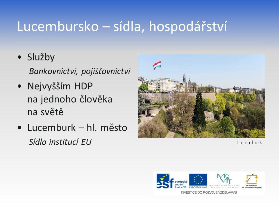 Lucembursko – sídla, hospodářství Služby Bankovnictví, pojišťovnictví Nejvyšším HDP na jednoho člověka na světě Lucemburk – hl. město Sídlo institucí
