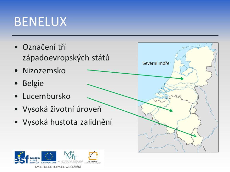BENELUX Označení tří západoevropských států Nizozemsko Belgie Lucembursko Vysoká životní úroveň Vysoká hustota zalidnění