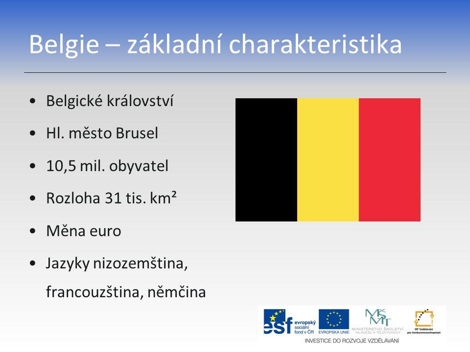 Belgie – základní charakteristika Belgické království Hl. město Brusel 10,5 mil. obyvatel Rozloha 31 tis. km² Měna euro Jazyky nizozemština, francouzš