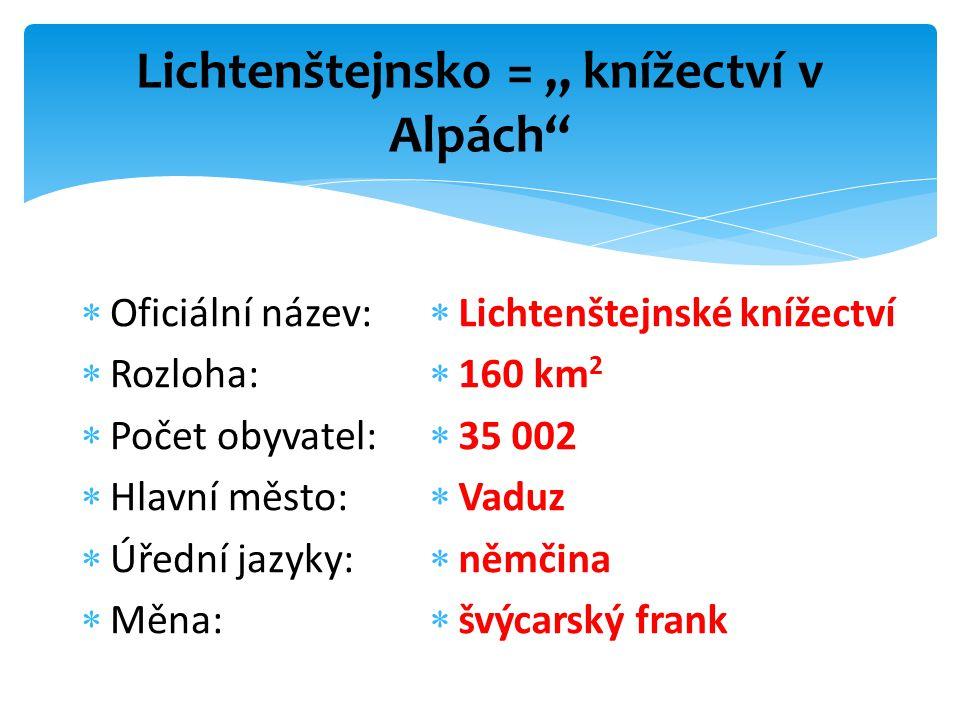 """Lichtenštejnsko = """" knížectví v Alpách""""  Oficiální název:  Rozloha:  Počet obyvatel:  Hlavní město:  Úřední jazyky:  Měna:  Lichtenštejnské kní"""