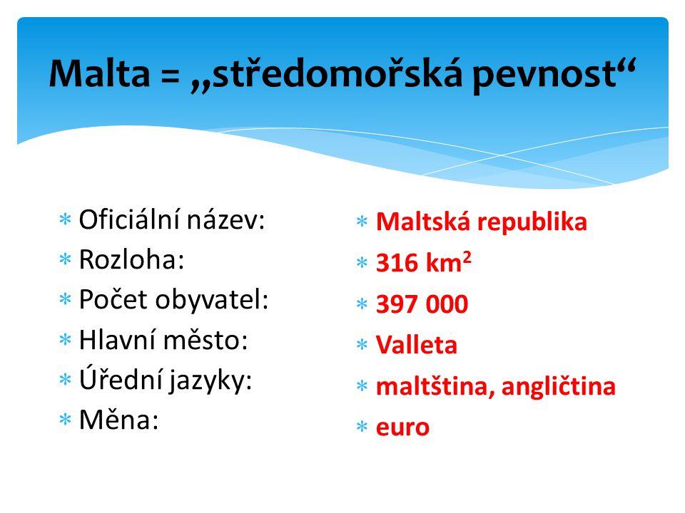 """Malta = """"středomořská pevnost""""  Oficiální název:  Rozloha:  Počet obyvatel:  Hlavní město:  Úřední jazyky:  Měna:  Maltská republika  316 km 2"""
