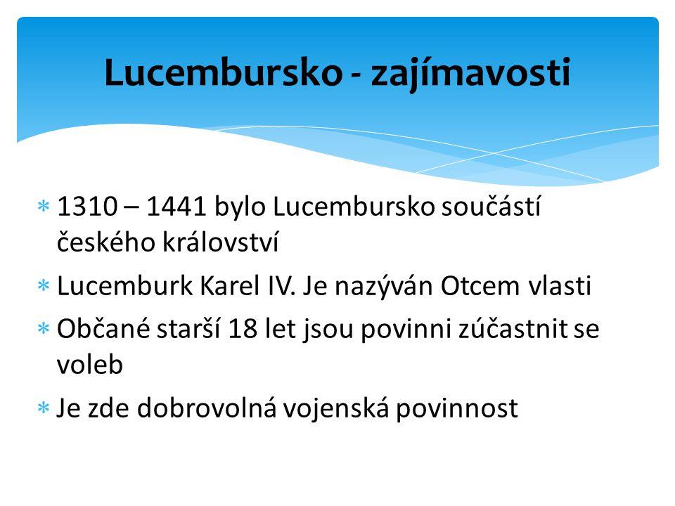  1310 – 1441 bylo Lucembursko součástí českého království  Lucemburk Karel IV. Je nazýván Otcem vlasti  Občané starší 18 let jsou povinni zúčastnit