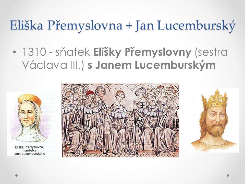 Eliška Přemyslovna + Jan Lucemburský 1310 - sňatek Elišky Přemyslovny (sestra Václava III.) s Janem Lucemburským