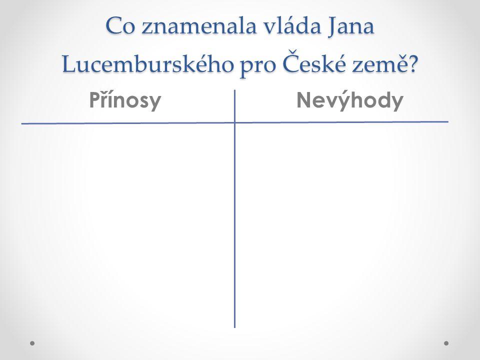 Co znamenala vláda Jana Lucemburského pro České země? NevýhodyPřínosy