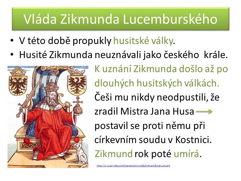 Vláda Zikmunda Lucemburského V této době propukly husitské války. Husité Zikmunda neuznávali jako českého krále. K uznání Zikmunda došlo až po dlouhýc