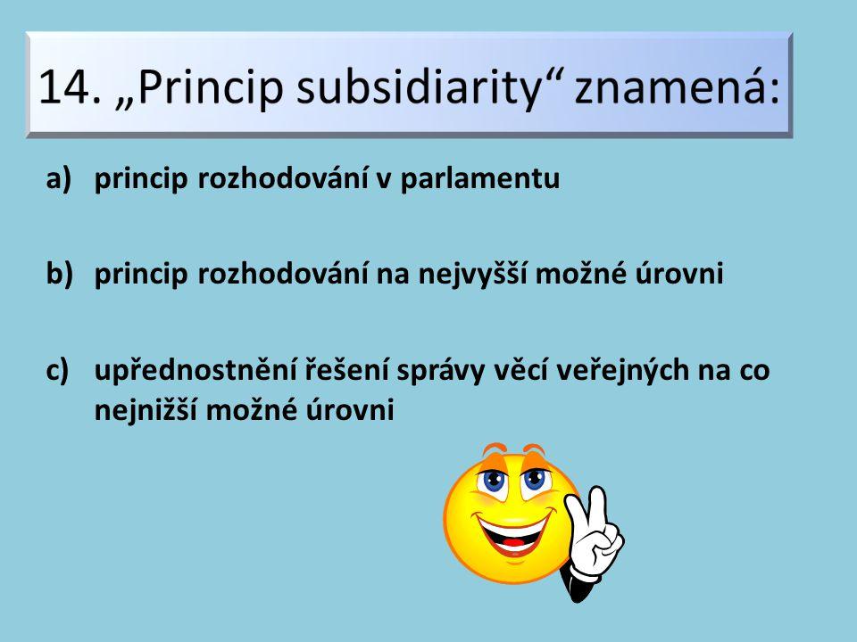 a)princip rozhodování v parlamentu b)princip rozhodování na nejvyšší možné úrovni c)upřednostnění řešení správy věcí veřejných na co nejnižší možné úrovni