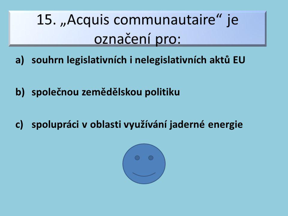 a)souhrn legislativních i nelegislativních aktů EU b)společnou zemědělskou politiku c)spolupráci v oblasti využívání jaderné energie