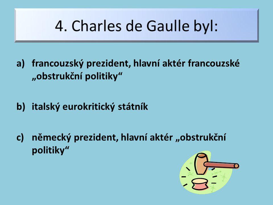 """a)francouzský prezident, hlavní aktér francouzské """"obstrukční politiky b)italský eurokritický státník c)německý prezident, hlavní aktér """"obstrukční politiky"""
