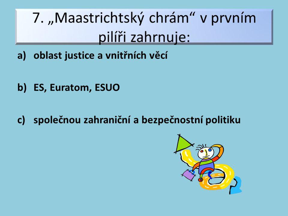 a)oblast justice a vnitřních věcí b)ES, Euratom, ESUO c)společnou zahraniční a bezpečnostní politiku