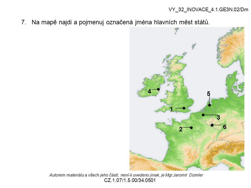 VY_32_INOVACE_4.1.GE3N.02/Dm Autorem materiálu a všech jeho částí, není-li uvedeno jinak, je Mgr.Jaromír Dümler CZ.1.07/1.5.00/34.0501 7. Na mapě najd