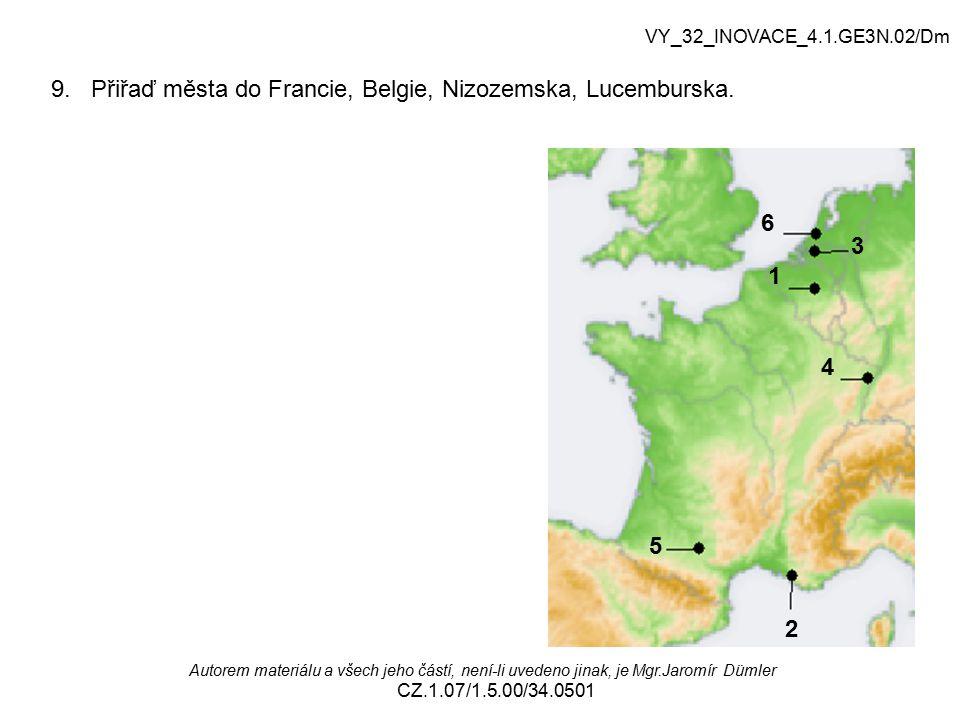 9. Přiřaď města do Francie, Belgie, Nizozemska, Lucemburska. VY_32_INOVACE_4.1.GE3N.02/Dm Autorem materiálu a všech jeho částí, není-li uvedeno jinak,